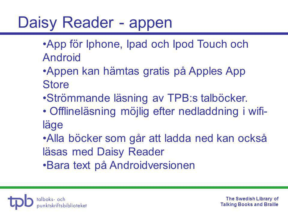 The Swedish Library of Talking Books and Braille Daisy Reader - appen •App för Iphone, Ipad och Ipod Touch och Android •Appen kan hämtas gratis på App