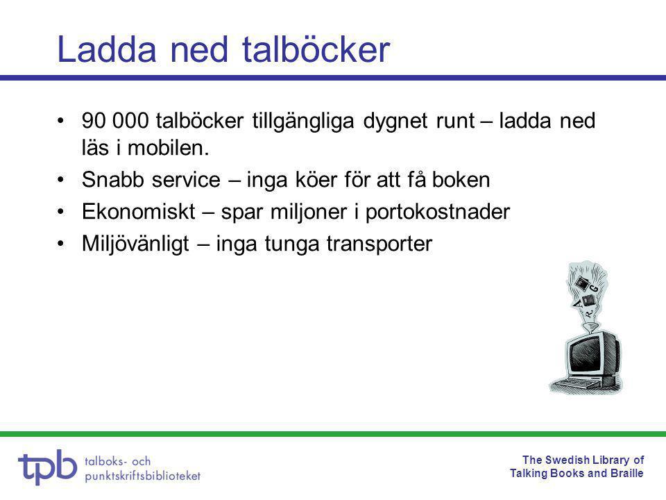 The Swedish Library of Talking Books and Braille Stöd för registrerare •Praktisk information finns i TPB-katalogen –Manual för hur nedladdning går till –Instruktionsfilm –FAQ (Frågor och svar) •Egen nedladdning sker på samma sätt som när biblioteken laddar ned •TPB står för teknisk support till biblioteken