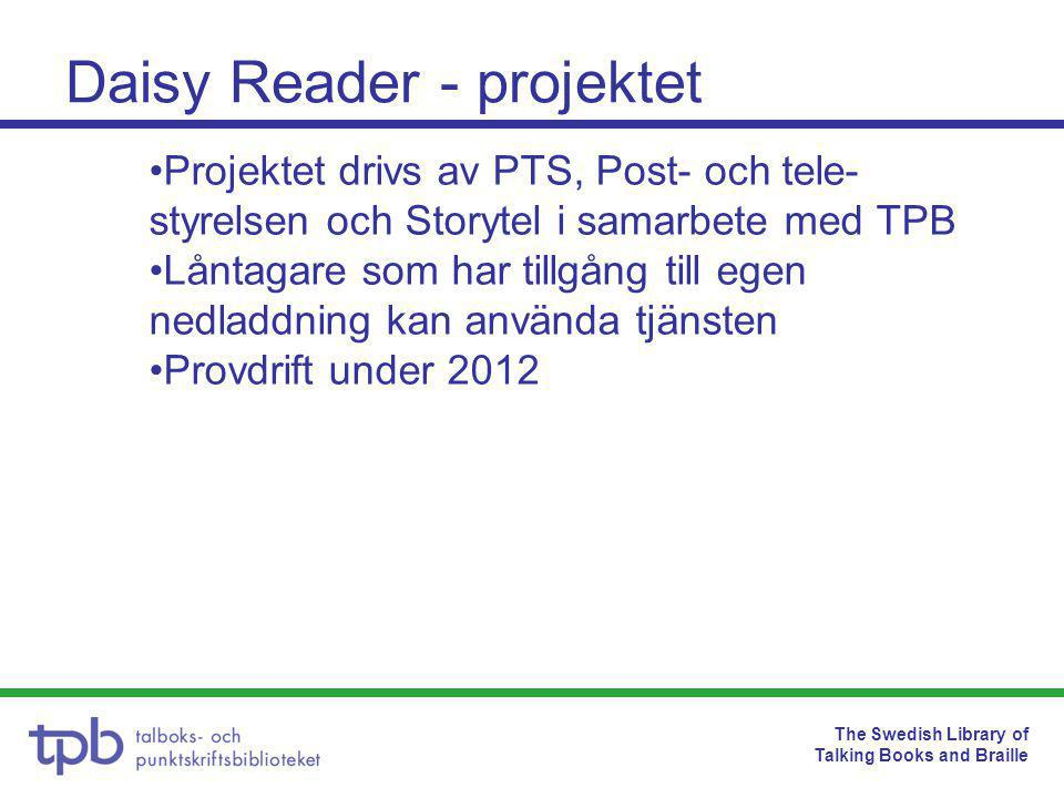 The Swedish Library of Talking Books and Braille Daisy Reader - projektet •Projektet drivs av PTS, Post- och tele- styrelsen och Storytel i samarbete