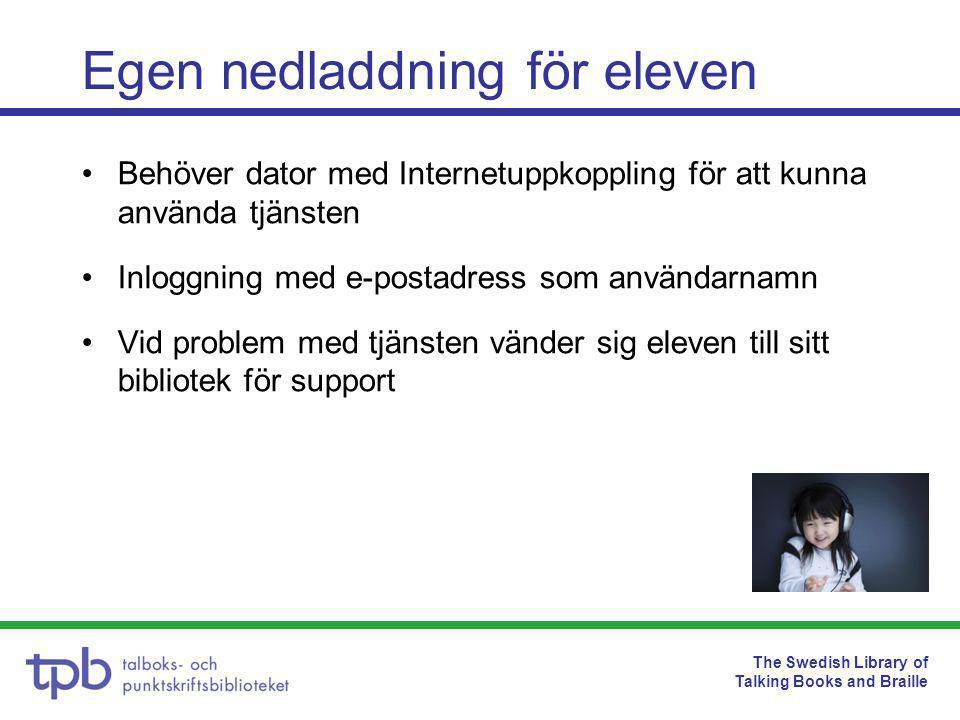 The Swedish Library of Talking Books and Braille Egen nedladdning för eleven •Behöver dator med Internetuppkoppling för att kunna använda tjänsten •Inloggning med e-postadress som användarnamn •Vid problem med tjänsten vänder sig eleven till sitt bibliotek för support