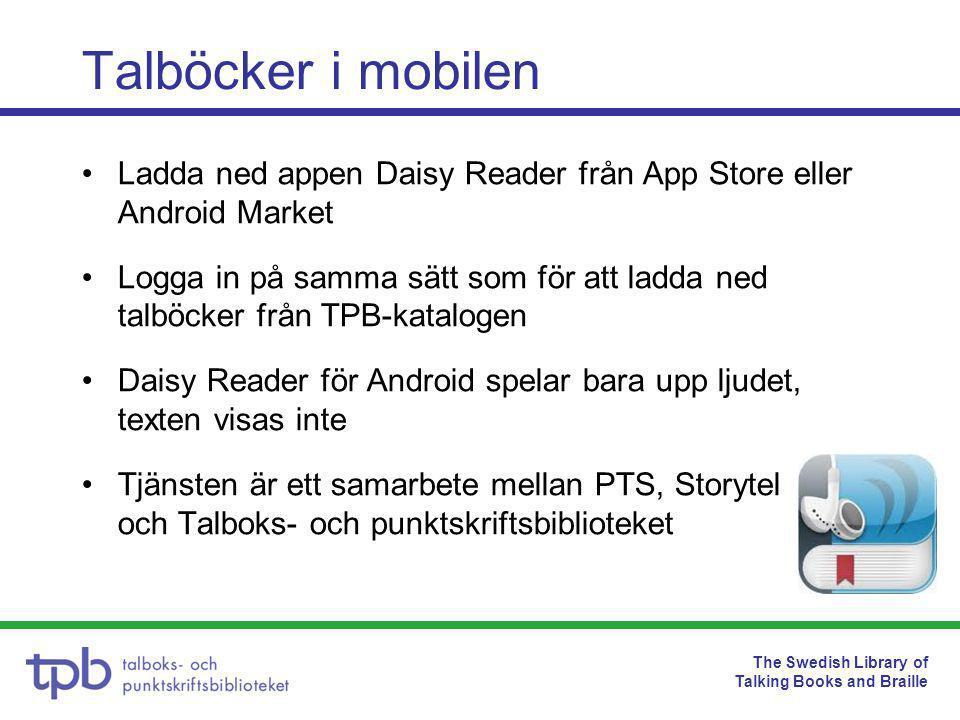 The Swedish Library of Talking Books and Braille Daisy Reader - appen •App för Iphone, Ipad och Ipod Touch och Android •Appen kan hämtas gratis på Apples App Store •Strömmande läsning av TPB:s talböcker.