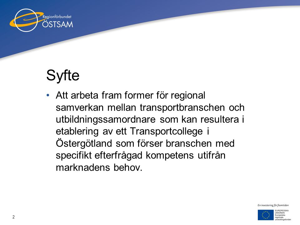 2 Syfte •Att arbeta fram former för regional samverkan mellan transportbranschen och utbildningssamordnare som kan resultera i etablering av ett Trans