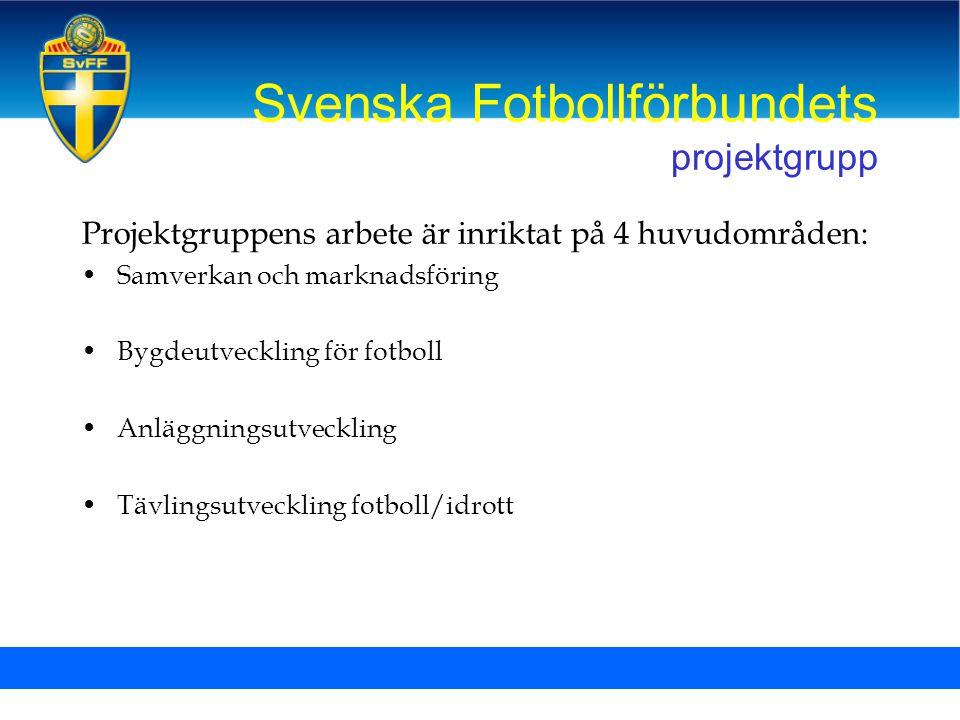 Svenska Fotbollförbundets projektgrupp Projektgruppens arbete är inriktat på 4 huvudområden: •Samverkan och marknadsföring •Bygdeutveckling för fotbol