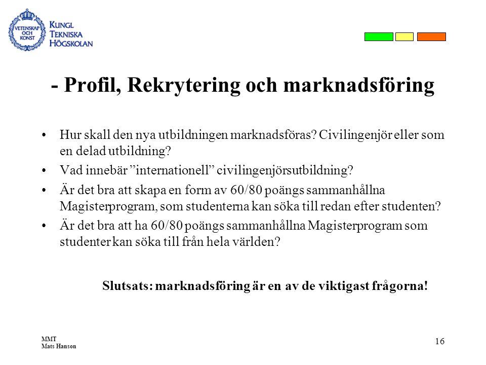MMT Mats Hanson 16 - Profil, Rekrytering och marknadsföring •Hur skall den nya utbildningen marknadsföras? Civilingenjör eller som en delad utbildning