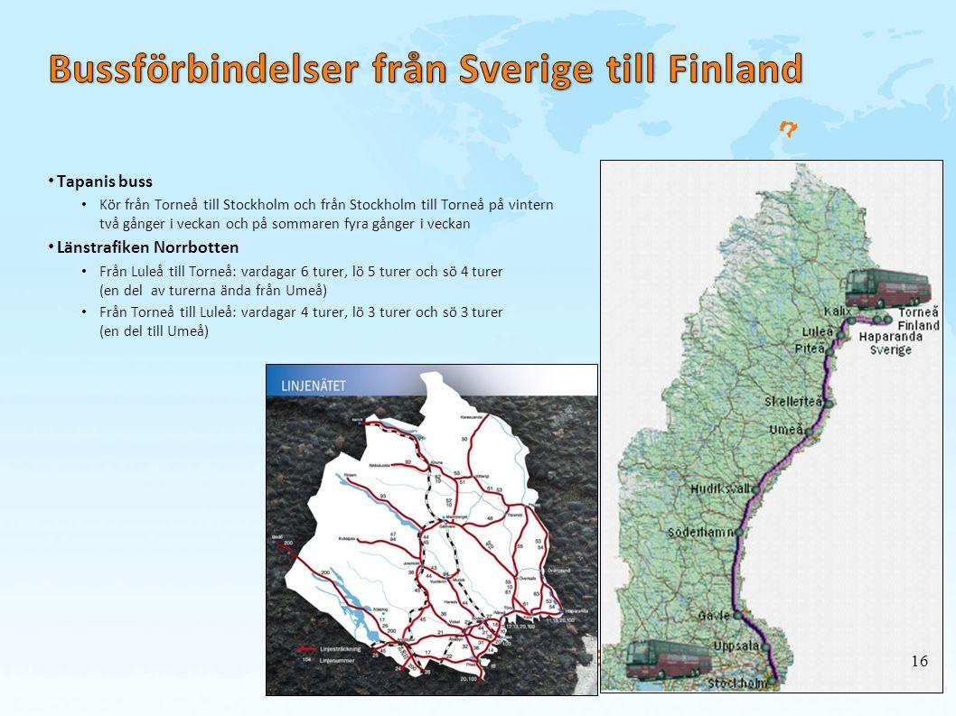 • Tapanis buss • Kör från Torneå till Stockholm och från Stockholm till Torneå på vintern två gånger i veckan och på sommaren fyra gånger i veckan • L