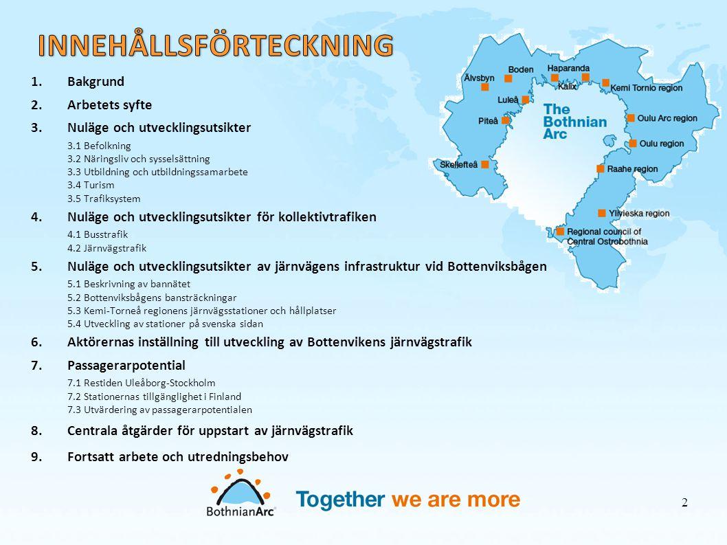 • Bottenviksbågen utvecklas till den mest integrerade regionen i norra Europa, och till den nordligaste koncentrationen av industri, forskning och kompetens i Europeiska unionen • Järnvägsnätets betydelse för områdets utveckling är stor, både för turisttrafik, för de starkt ökande transporterna inom näringslivet och för de internationella korridorernas utveckling • Regionens bannät är en del av Bothnian Corridor, vilket Finland och Sverige har föreslagit som ett nytt projekt för EUs TEN-T prioriteter • I regionen pågår Bothnian Green Logistic Corridor-projekt BGLC (6/2011-3/2014), vars syfte är att öka gemensam planering, användning och nyttjande av Bothnian Corridor • Trafiksystemplan för Bottenviksbågen har utarbetats i början av 2000-talet • Utveckling av kollektivtrafiksystemet som det centrala utvecklingsmålet i planen • Samtal om utveckling av tågförbindelser har pågått länge • På svenska sidan planerats tågtrafik som sträcker sig ända till Haparanda, då den nya banan blir färdig • Persontrafik från Luleå till finska gränsen startar år 2014 • De regionala behoven för arbetsmarknaden • Arbetskraftens rörlighet över gränsen måste ökas • Ökning av samarbetet mellan företag och arbetsförmedling • Främjandet av handel och turism • På finska sidan är det centrala problemet avsaknaden av elektrifiering av banan mellan Kemi-Torneå • Elektrifiering av banan har diskuterats, men det finns inga planer • Lösningar hänger samman med bl.a.