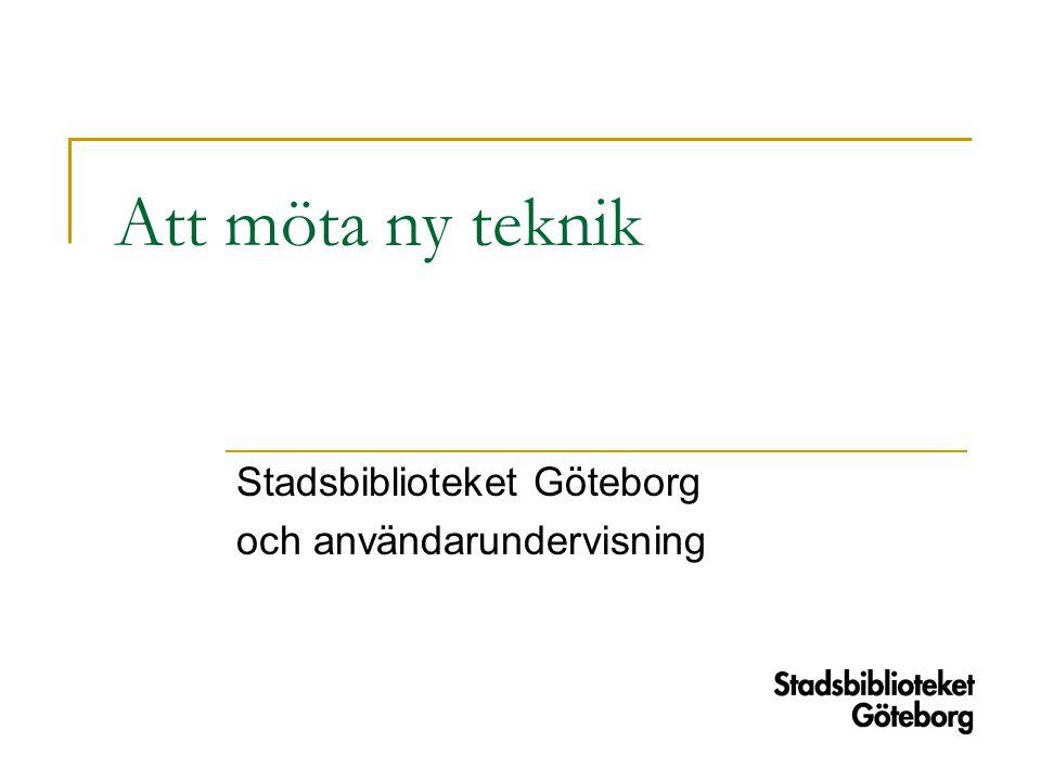 Att möta ny teknik Stadsbiblioteket Göteborg och användarundervisning