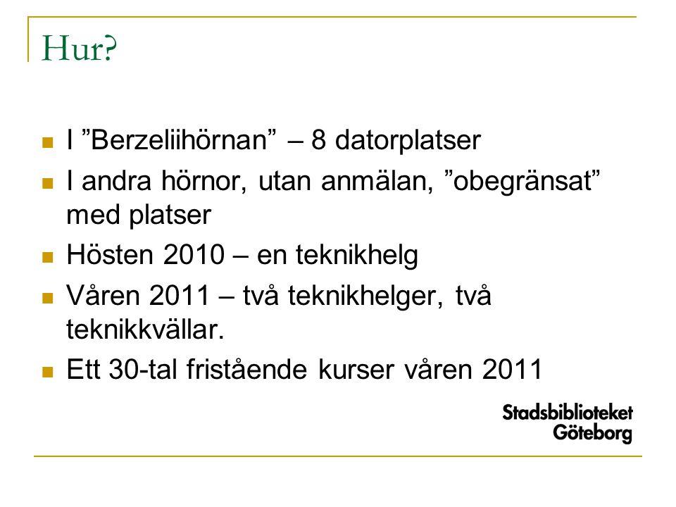 """Hur?  I """"Berzeliihörnan"""" – 8 datorplatser  I andra hörnor, utan anmälan, """"obegränsat"""" med platser  Hösten 2010 – en teknikhelg  Våren 2011 – två t"""