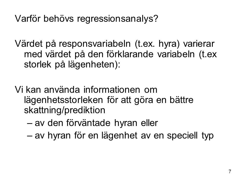 7 Varför behövs regressionsanalys? Värdet på responsvariabeln (t.ex. hyra) varierar med värdet på den förklarande variabeln (t.ex storlek på lägenhete