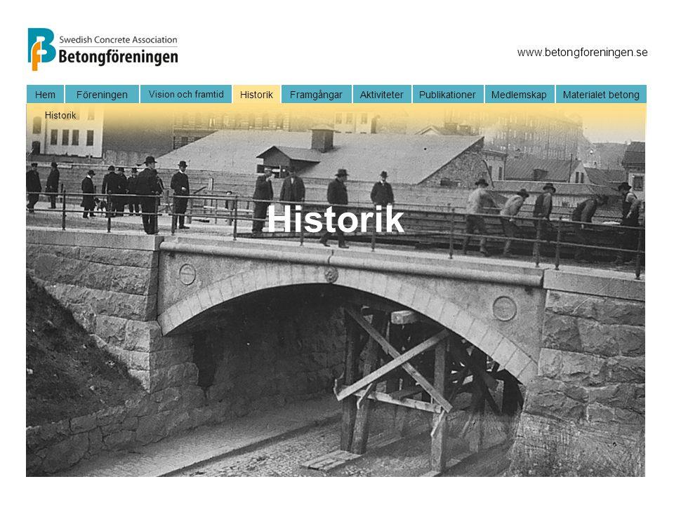 www.betongforeningen.se HemFöreningen Vision och framtid HistorikFramgångarAktiviteter Publikationer MedlemskapMaterialet betong Historik