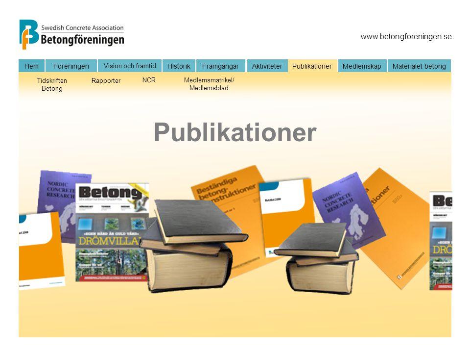 www.betongforeningen.se HemFöreningen Vision och framtid HistorikFramgångar Aktiviteter Publikationer MedlemskapMaterialet betong Tidskriften Betong R