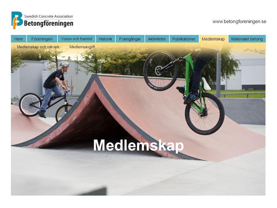 www.betongforeningen.se HemFöreningen Vision och framtid HistorikFramgångarAktiviteter Publikationer MedlemskapMaterialet betong Medlemskap och nätverkMedlemsavgift Medlemskap