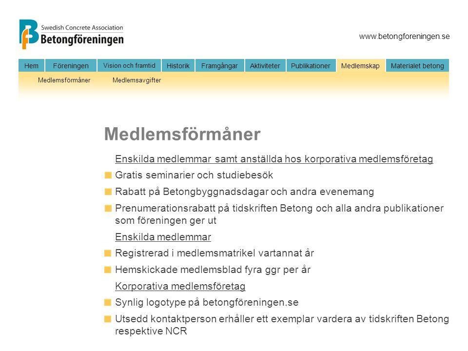 www.betongforeningen.se HemFöreningen Vision och framtid HistorikFramgångarAktiviteter Publikationer MedlemskapMaterialet betong MedlemsförmånerMedlem