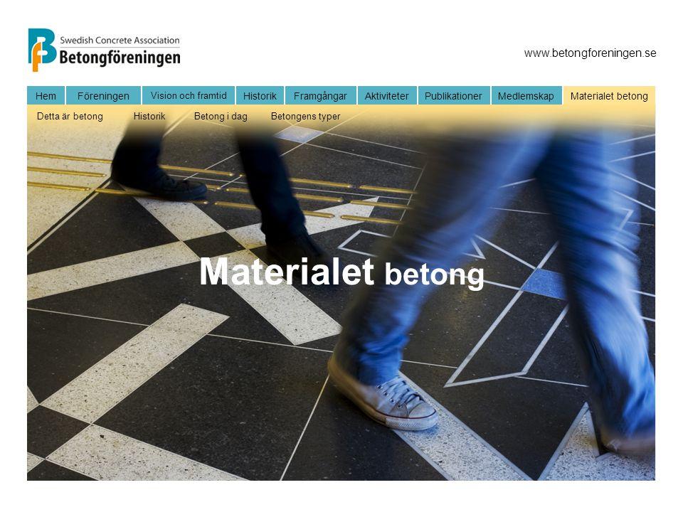 www.betongforeningen.se HemFöreningen Vision och framtid HistorikFramgångarAktiviteter Publikationer MedlemskapMaterialet betong Detta är betongHistorikBetong i dagBetongens typer Materialet betong