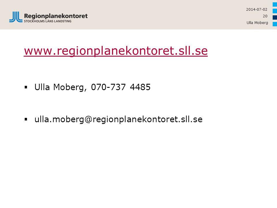 Ulla Moberg 20 2014-07-02 www.regionplanekontoret.sll.se  Ulla Moberg, 070-737 4485  ulla.moberg@regionplanekontoret.sll.se
