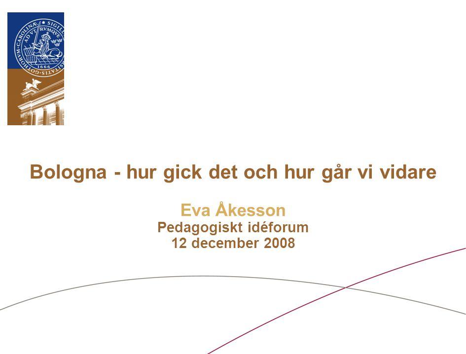 Bologna - hur gick det och hur går vi vidare Eva Åkesson Pedagogiskt idéforum 12 december 2008