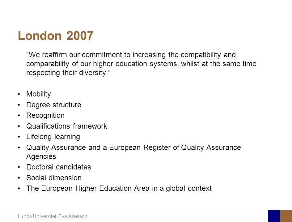 "Lunds Universitet /Eva Åkesson London 2007 ""We reaffirm our commitment to increasing the compatibility and comparability of our higher education syste"