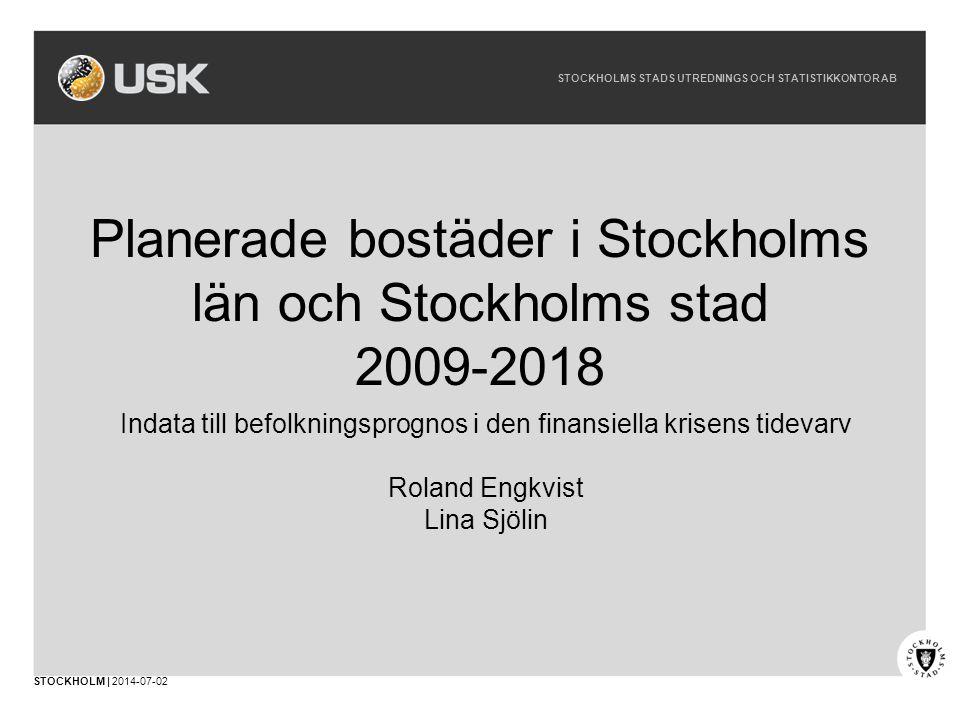 STOCKHOLMS STADS UTREDNINGS OCH STATISTIKKONTOR AB STOCKHOLM | 2014-07-02 Planerade bostäder i Stockholms län och Stockholms stad 2009-2018 Indata till befolkningsprognos i den finansiella krisens tidevarv Roland Engkvist Lina Sjölin