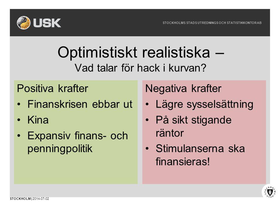 STOCKHOLMS STADS UTREDNINGS OCH STATISTIKKONTOR AB STOCKHOLM | 2014-07-02 Optimistiskt realistiska – Vad talar för hack i kurvan.