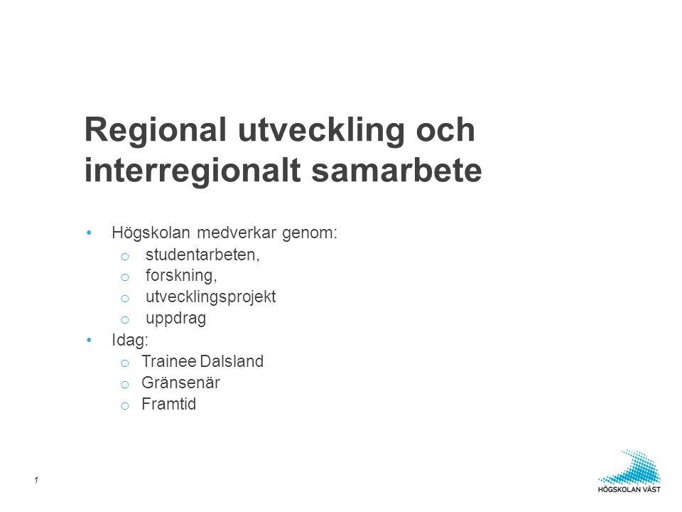 •Högskolan medverkar genom: o studentarbeten, o forskning, o utvecklingsprojekt o uppdrag •Idag: o Trainee Dalsland o Gränsenär o Framtid Regional utveckling och interregionalt samarbete 1