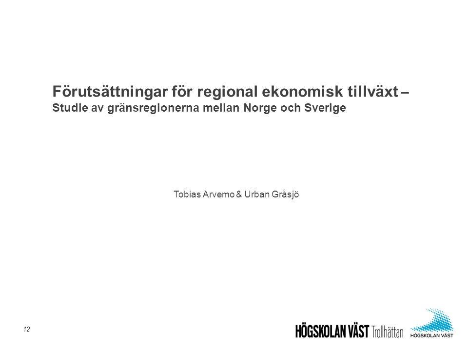 Förutsättningar för regional ekonomisk tillväxt – Studie av gränsregionerna mellan Norge och Sverige 12 Tobias Arvemo & Urban Gråsjö