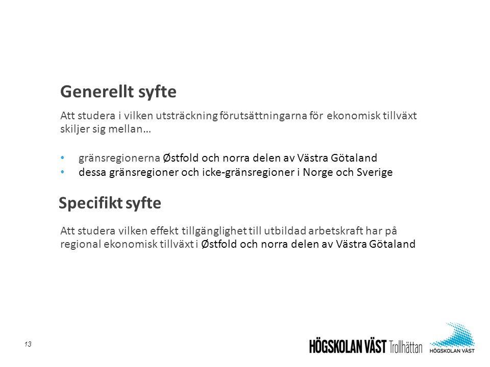 Att studera i vilken utsträckning förutsättningarna för ekonomisk tillväxt skiljer sig mellan… • gränsregionerna Østfold och norra delen av Västra Götaland • dessa gränsregioner och icke-gränsregioner i Norge och Sverige Att studera vilken effekt tillgänglighet till utbildad arbetskraft har på regional ekonomisk tillväxt i Østfold och norra delen av Västra Götaland Generellt syfte 13 Specifikt syfte