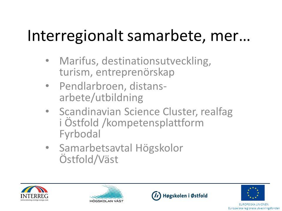 Interregionalt samarbete, mer… • Marifus, destinationsutveckling, turism, entreprenörskap • Pendlarbroen, distans- arbete/utbildning • Scandinavian Science Cluster, realfag i Östfold /kompetensplattform Fyrbodal • Samarbetsavtal Högskolor Östfold/Väst EUROPEISKA UNIONEN Europeiska regionala utvecklingsfonden