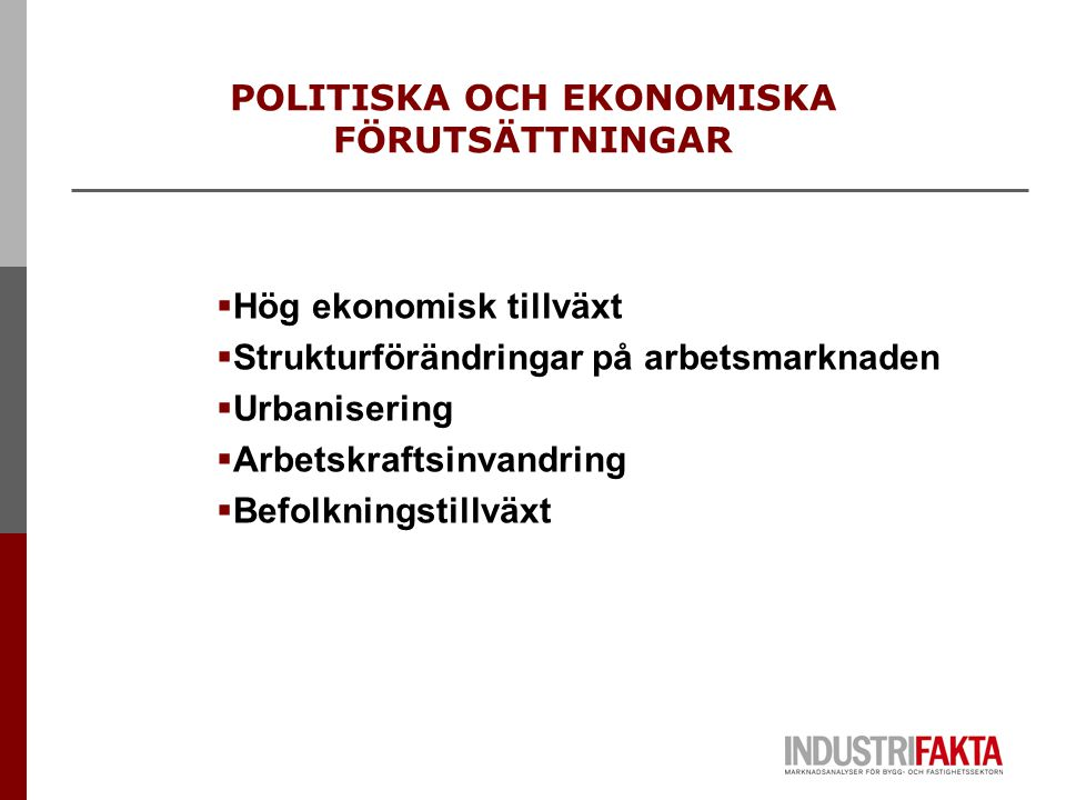 POLITISKA OCH EKONOMISKA FÖRUTSÄTTNINGAR  Hög ekonomisk tillväxt  Strukturförändringar på arbetsmarknaden  Urbanisering  Arbetskraftsinvandring  Befolkningstillväxt