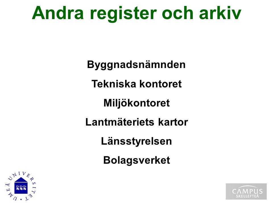Andra register och arkiv Byggnadsnämnden Tekniska kontoret Miljökontoret Lantmäteriets kartor Länsstyrelsen Bolagsverket
