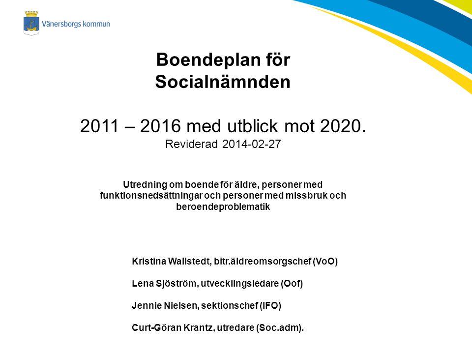 Boendeplan för Socialnämnden 2011 – 2016 med utblick mot 2020. Reviderad 2014-02-27 Utredning om boende för äldre, personer med funktionsnedsättningar