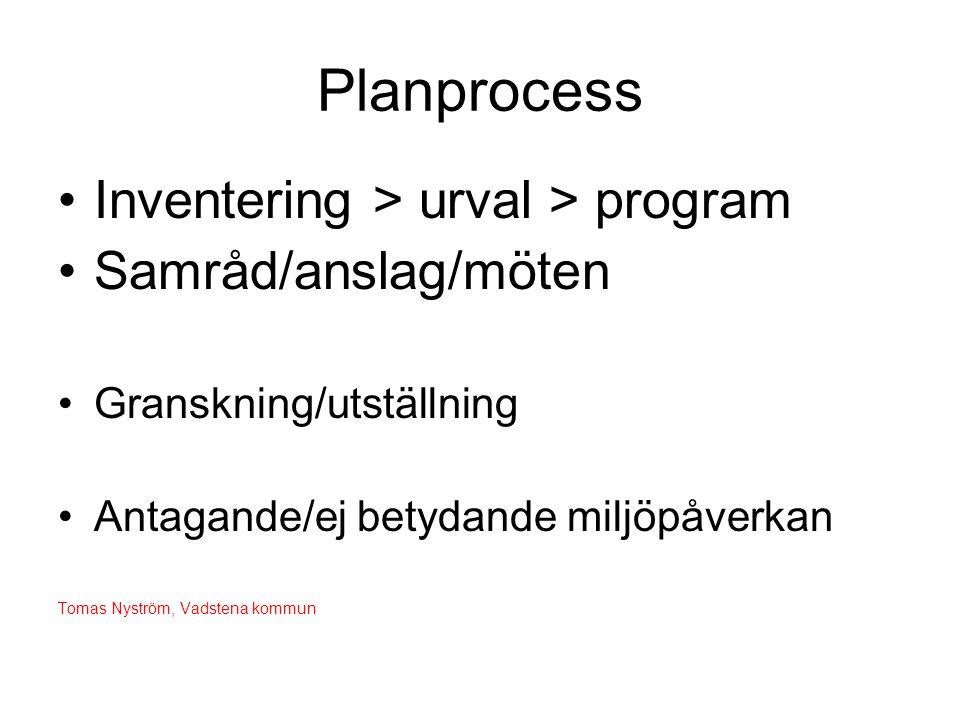 Planprocess •Inventering > urval > program •Samråd/anslag/möten •Granskning/utställning •Antagande/ej betydande miljöpåverkan Tomas Nyström, Vadstena kommun