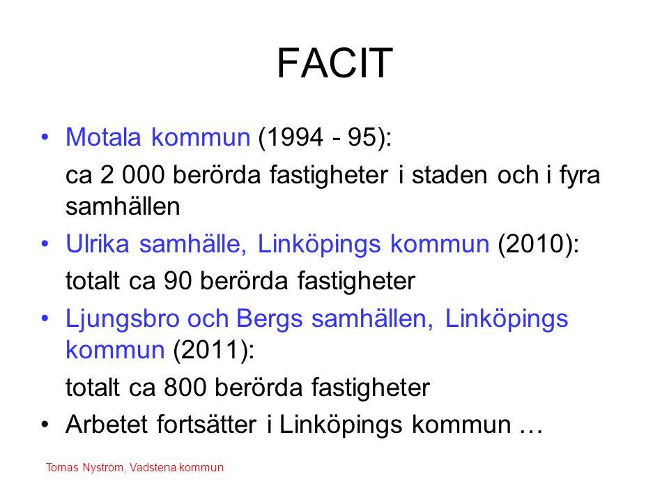 FACIT •Motala kommun (1994 - 95): ca 2 000 berörda fastigheter i staden och i fyra samhällen •Ulrika samhälle, Linköpings kommun (2010): totalt ca 90 berörda fastigheter •Ljungsbro och Bergs samhällen, Linköpings kommun (2011): totalt ca 800 berörda fastigheter •Arbetet fortsätter i Linköpings kommun … Tomas Nyström, Vadstena kommun