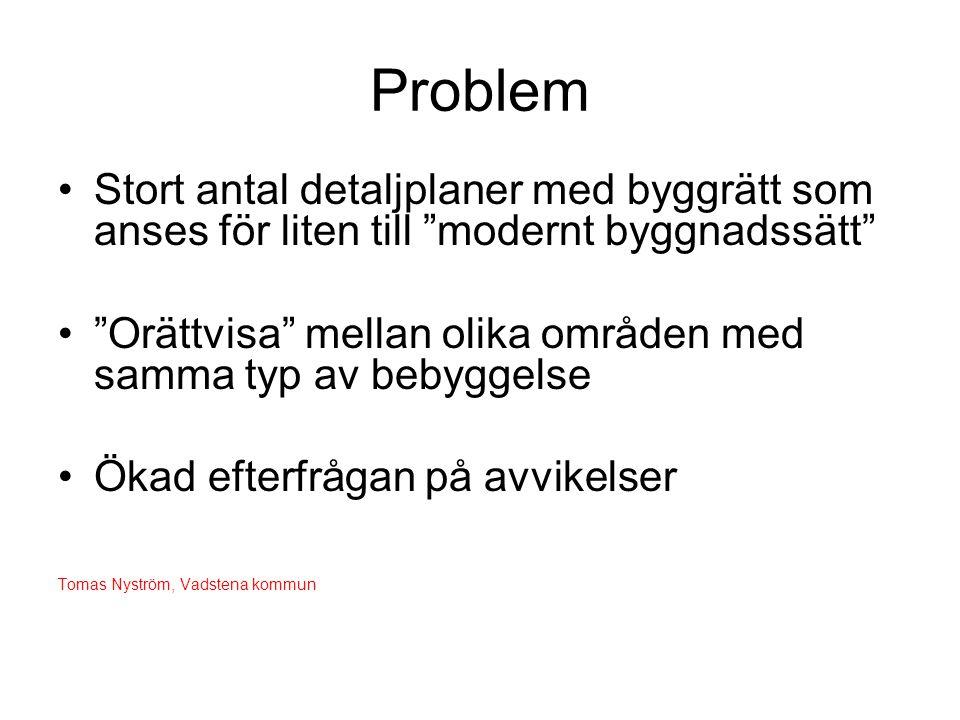 Problem •Många önskemål om förbättrad byggrätt för huvudbyggnad och komplementbyggnad •Nya behov som ska lösas i bostaden – mer utrymmen Tomas Nyström, Vadstena kommun