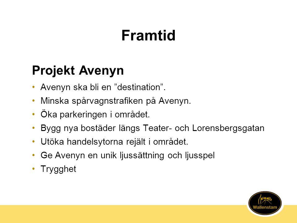 """Framtid Projekt Avenyn •Avenyn ska bli en """"destination"""". •Minska spårvagnstrafiken på Avenyn. •Öka parkeringen i området. •Bygg nya bostäder längs Tea"""