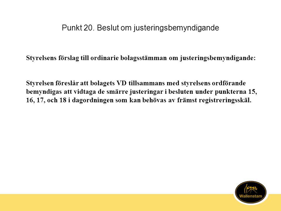 Punkt 20. Beslut om justeringsbemyndigande Styrelsens förslag till ordinarie bolagsstämman om justeringsbemyndigande: Styrelsen föreslår att bolagets