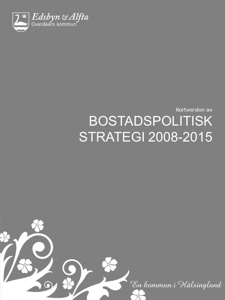 Syfte Bostadsstrategin syfte är att tydliggöra kommunens riktlinjer för boendeplaneringen.
