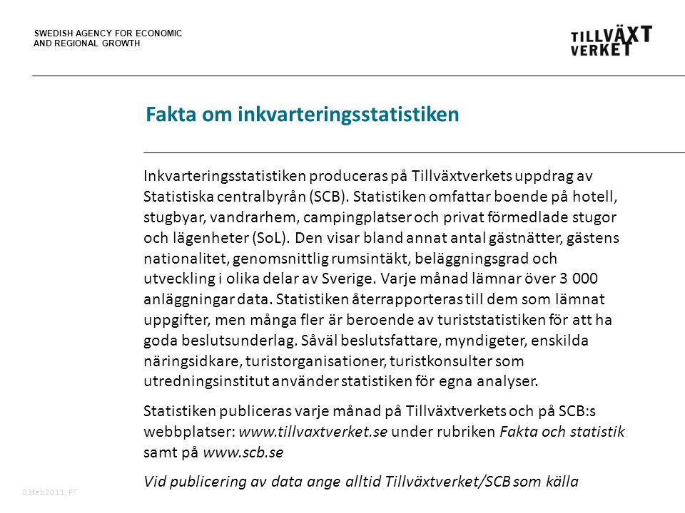 SWEDISH AGENCY FOR ECONOMIC AND REGIONAL GROWTH 03feb2011, PT Inkvarteringsstatistiken produceras på Tillväxtverkets uppdrag av Statistiska centralbyrån (SCB).