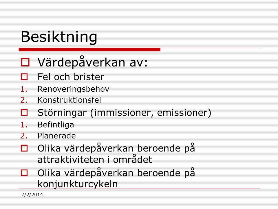 7/2/2014 Besiktning  Värdepåverkan av:  Fel och brister 1.Renoveringsbehov 2.Konstruktionsfel  Störningar (immissioner, emissioner) 1.Befintliga 2.