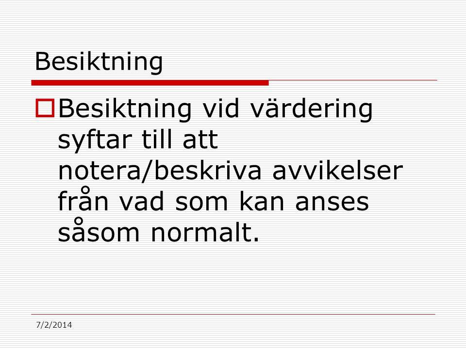 7/2/2014 Besiktning  Besiktning vid värdering syftar till att notera/beskriva avvikelser från vad som kan anses såsom normalt.