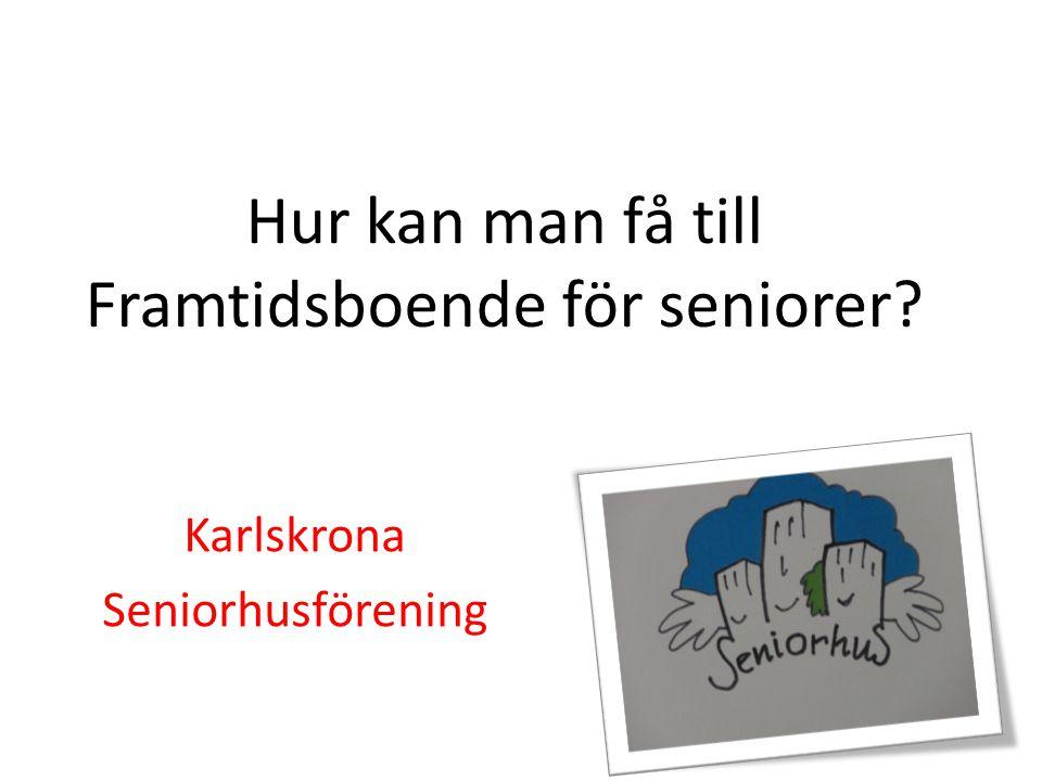 Hur kan man få till Framtidsboende för seniorer? Karlskrona Seniorhusförening