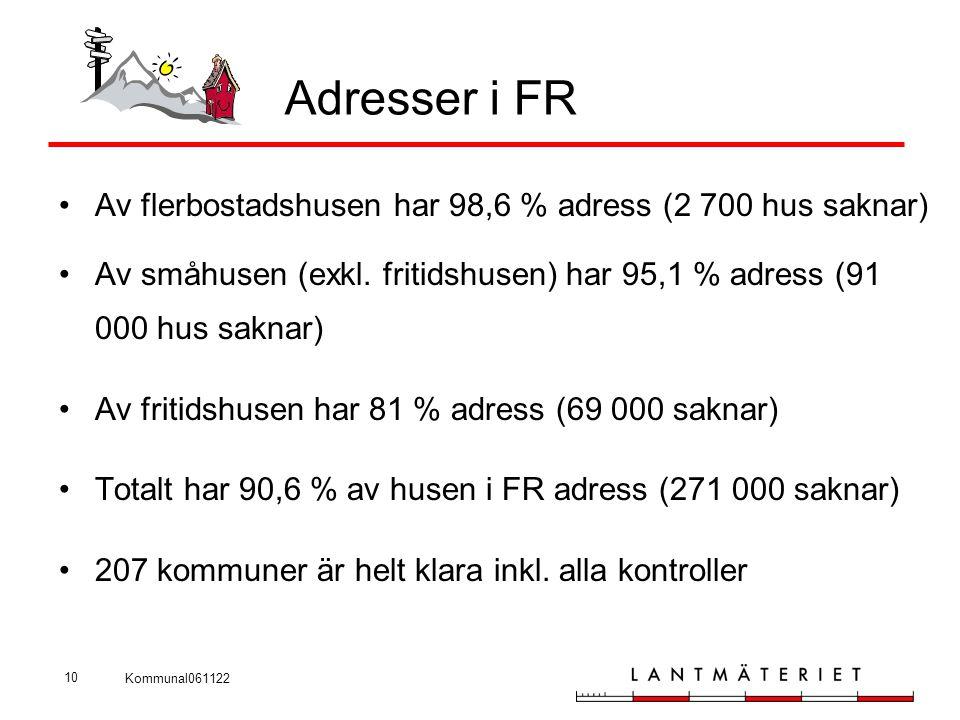 Kommunal061122 10 Adresser i FR •Av flerbostadshusen har 98,6 % adress (2 700 hus saknar) •Av småhusen (exkl. fritidshusen) har 95,1 % adress (91 000