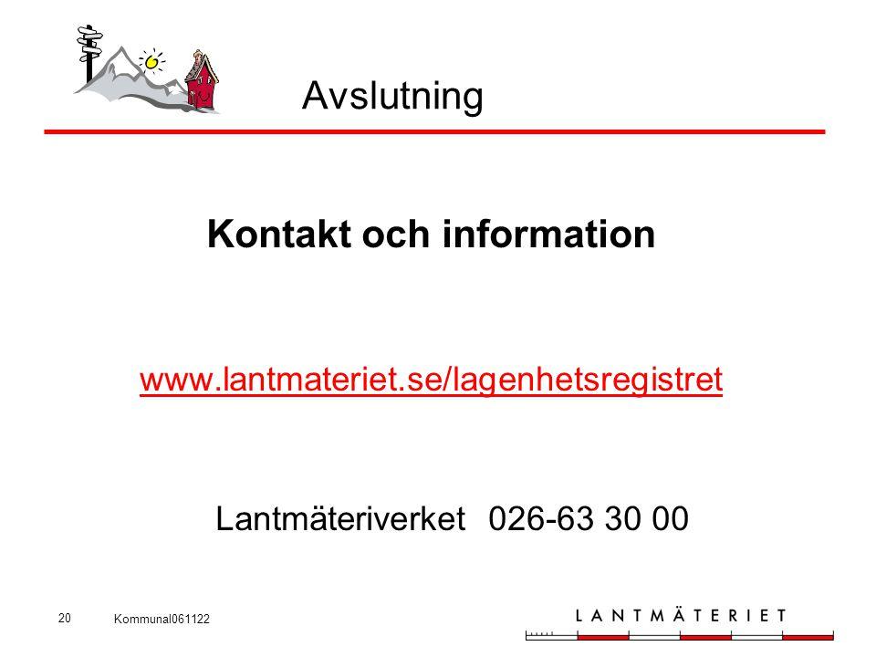 Kommunal061122 20 Avslutning Kontakt och information www.lantmateriet.se/lagenhetsregistret Lantmäteriverket 026-63 30 00