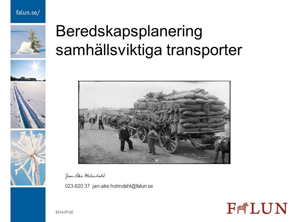 2014-07-02 Beredskapsplanering samhällsviktiga transporter Jan-Åke Holmdahl 023-820 37 jan-ake.holmdahl@falun.se