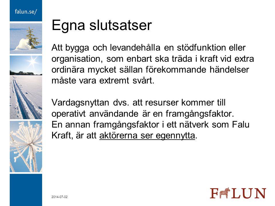 2014-07-02 Egna slutsatser Att bygga och levandehålla en stödfunktion eller organisation, som enbart ska träda i kraft vid extra ordinära mycket sälla