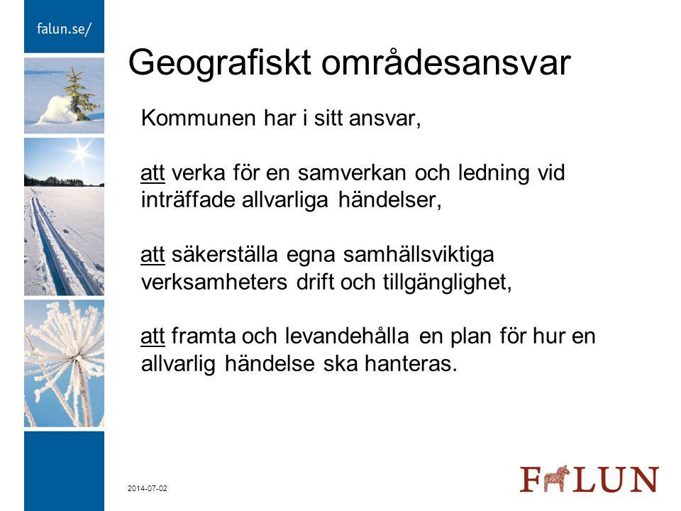 2014-07-02 Geografiskt områdesansvar Kommunen har i sitt ansvar, att verka för en samverkan och ledning vid inträffade allvarliga händelser, att säker