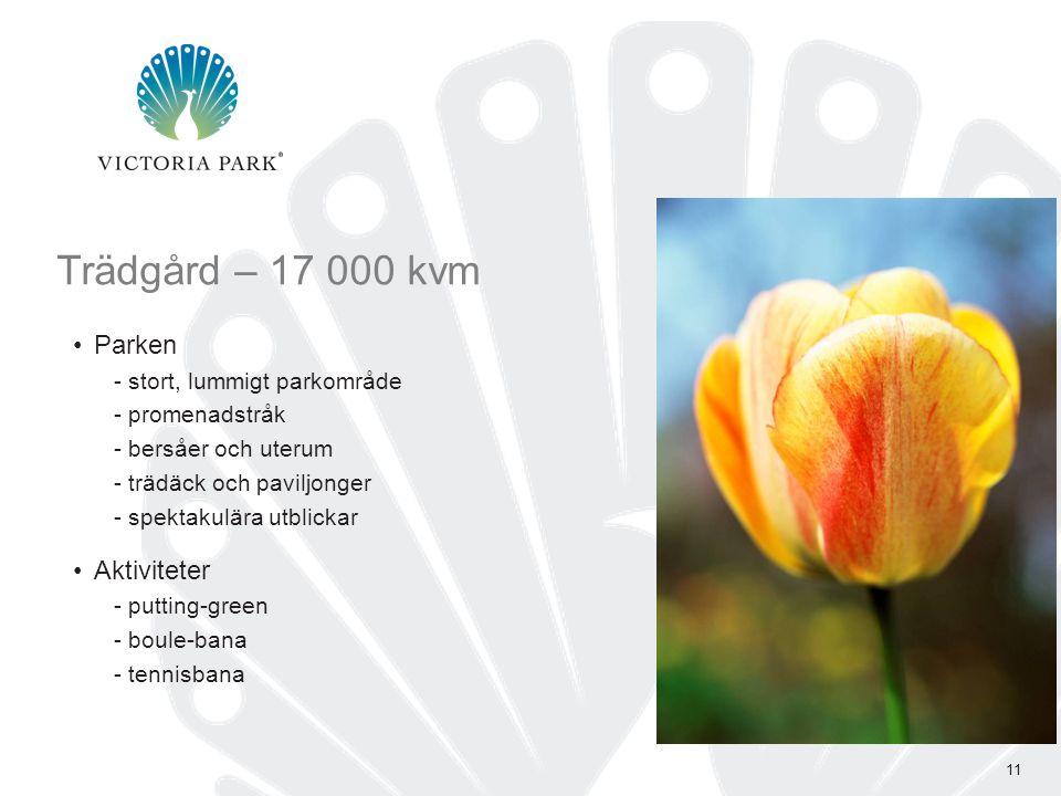 Trädgård – 17 000 kvm 11 •Parken - stort, lummigt parkområde - promenadstråk - bersåer och uterum - trädäck och paviljonger - spektakulära utblickar •Aktiviteter - putting-green - boule-bana - tennisbana