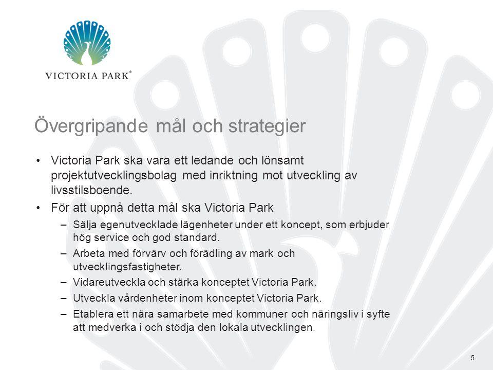 5 Övergripande mål och strategier •Victoria Park ska vara ett ledande och lönsamt projektutvecklingsbolag med inriktning mot utveckling av livsstilsboende.