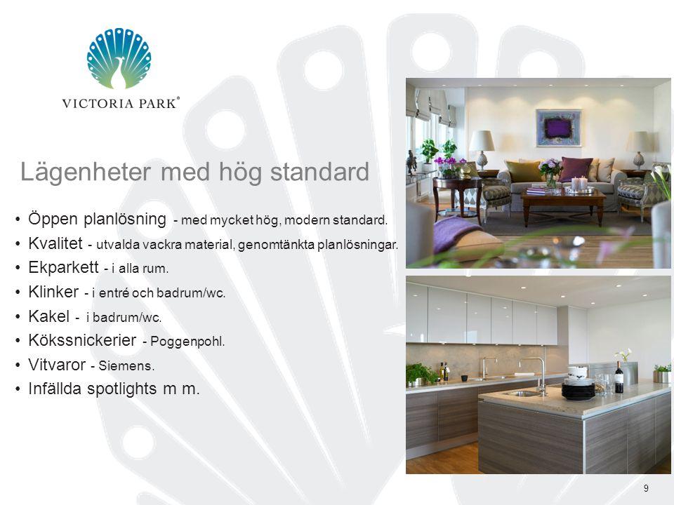 9 Lägenheter med hög standard •Öppen planlösning - med mycket hög, modern standard.
