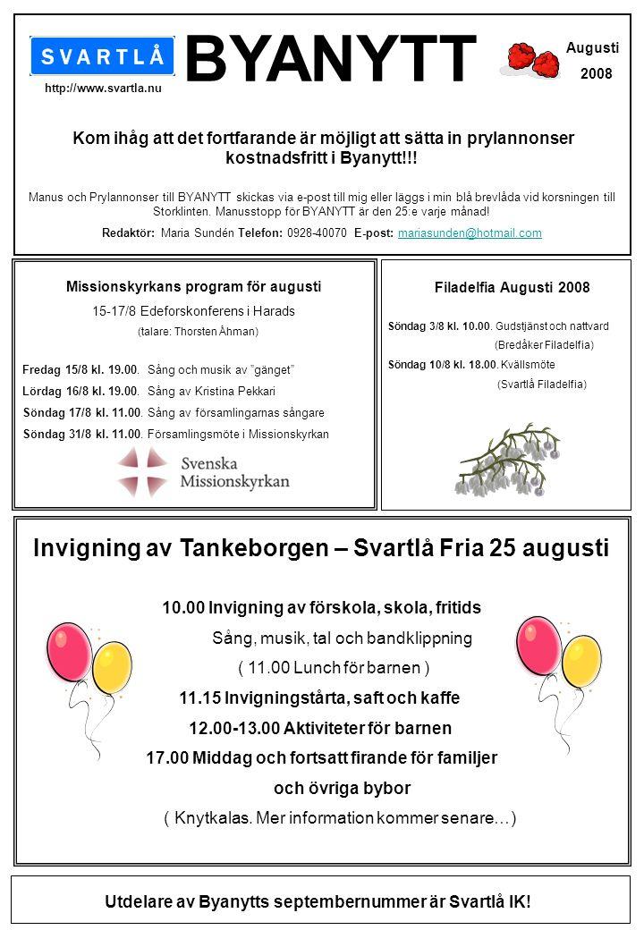 BYANYTT Kom ihåg att det fortfarande är möjligt att sätta in prylannonser kostnadsfritt i Byanytt!!! http://www.svartla.nu Augusti 2008 Manus och Pryl