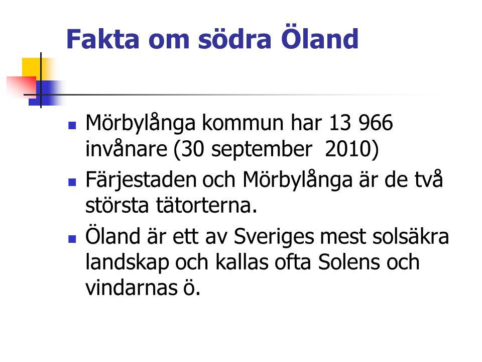 Fakta om södra Öland  Mörbylånga kommun har 13 966 invånare (30 september 2010)  Färjestaden och Mörbylånga är de två största tätorterna.